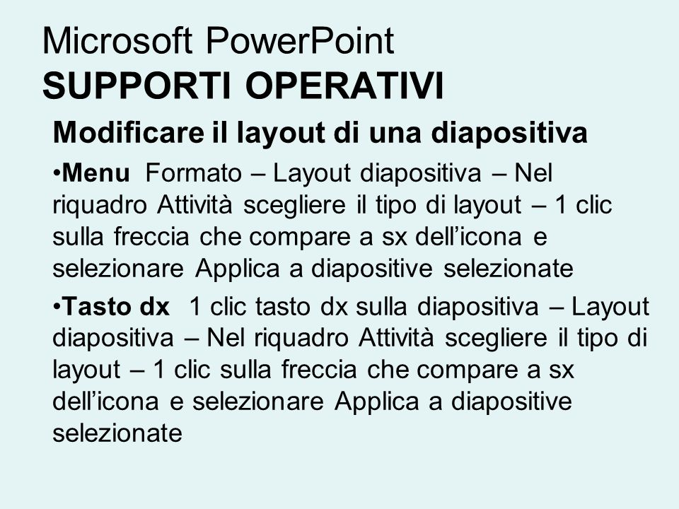 Microsoft PowerPoint SUPPORTI OPERATIVI Modificare il layout di una diapositiva Menu Formato – Layout diapositiva – Nel riquadro Attività scegliere il