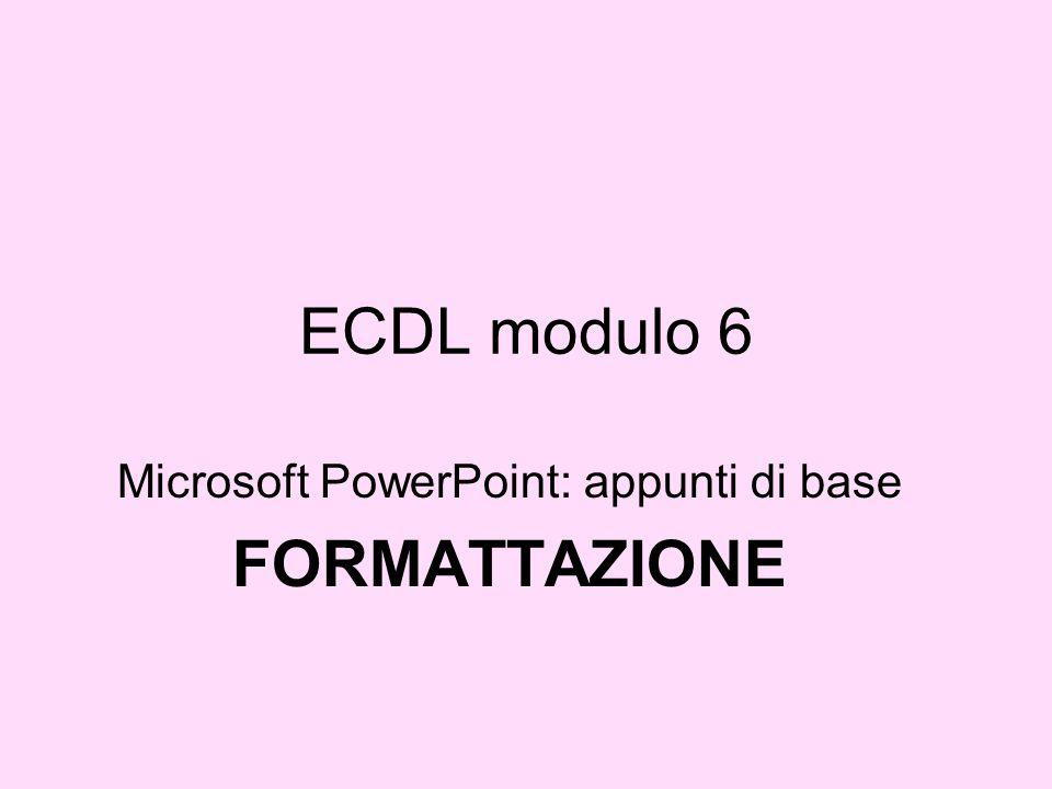 ECDL modulo 6 Microsoft PowerPoint: appunti di base FORMATTAZIONE
