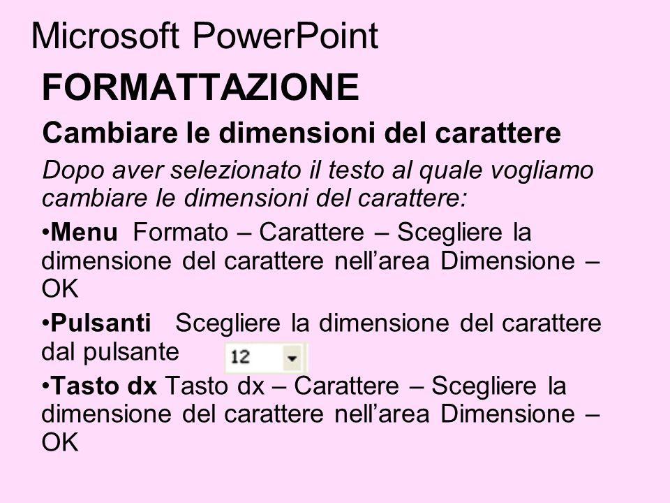 Microsoft PowerPoint FORMATTAZIONE Cambiare le dimensioni del carattere Dopo aver selezionato il testo al quale vogliamo cambiare le dimensioni del ca