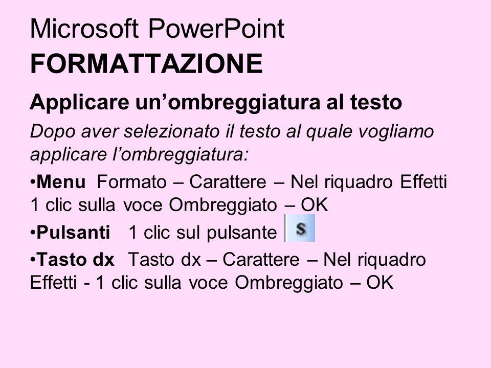 Microsoft PowerPoint FORMATTAZIONE Applicare unombreggiatura al testo Dopo aver selezionato il testo al quale vogliamo applicare lombreggiatura: Menu