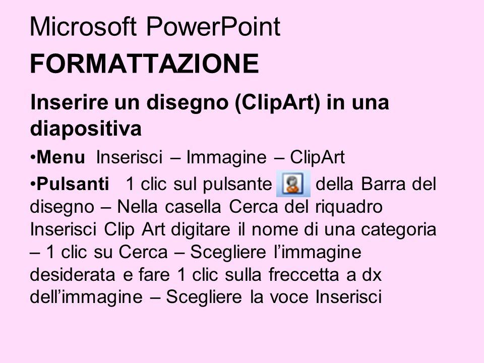 Microsoft PowerPoint FORMATTAZIONE Inserire un disegno (ClipArt) in una diapositiva Menu Inserisci – Immagine – ClipArt Pulsanti 1 clic sul pulsante d
