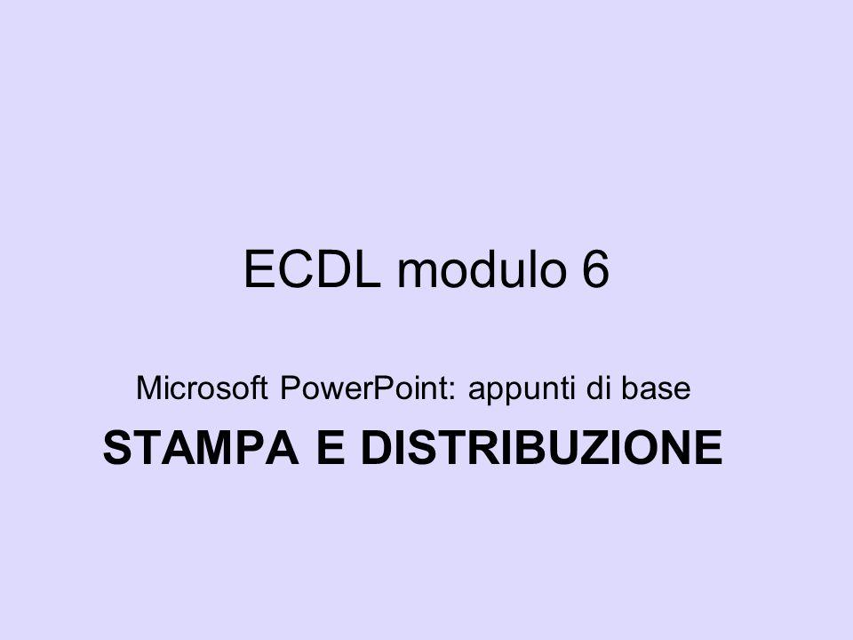 ECDL modulo 6 Microsoft PowerPoint: appunti di base STAMPA E DISTRIBUZIONE