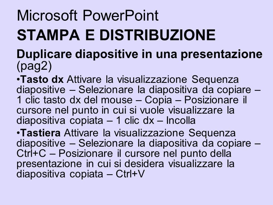 Microsoft PowerPoint STAMPA E DISTRIBUZIONE Duplicare diapositive in una presentazione (pag2) Tasto dx Attivare la visualizzazione Sequenza diapositiv