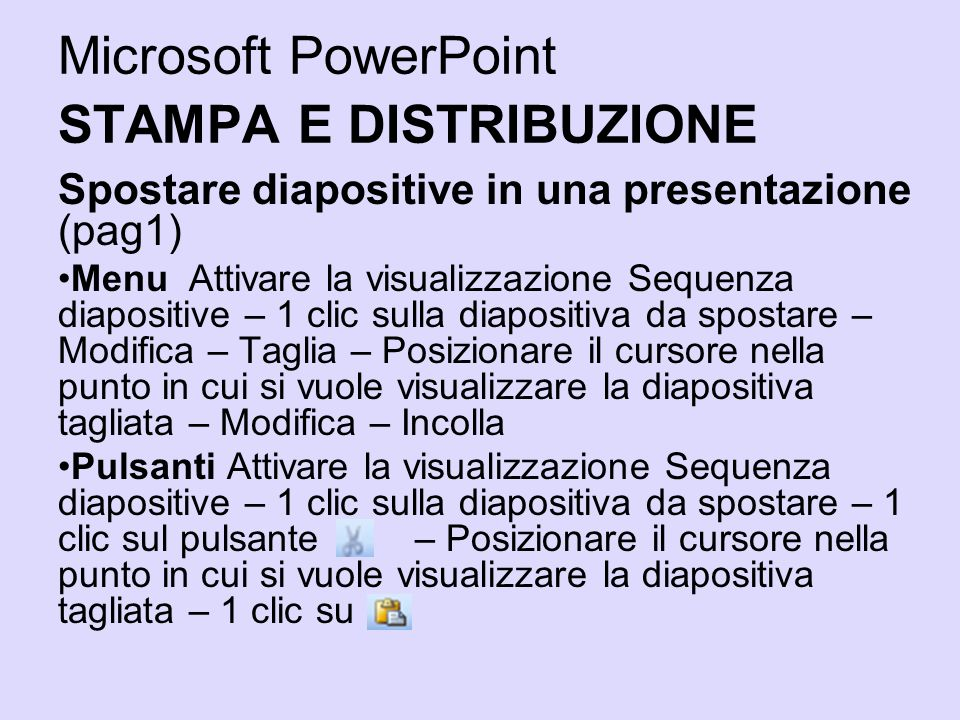 Microsoft PowerPoint STAMPA E DISTRIBUZIONE Spostare diapositive in una presentazione (pag1) Menu Attivare la visualizzazione Sequenza diapositive – 1