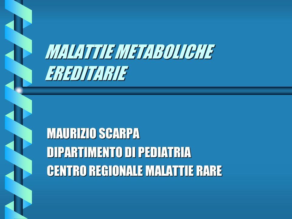 MAURIZIO SCARPA DIPARTIMENTO DI PEDIATRIA CENTRO REGIONALE MALATTIE RARE MALATTIE METABOLICHE EREDITARIE