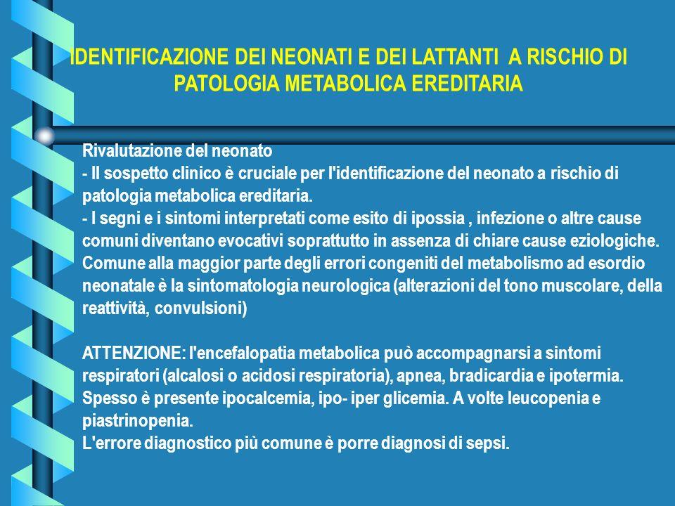 Rivalutazione del neonato - Il sospetto clinico è cruciale per l'identificazione del neonato a rischio di patologia metabolica ereditaria. - I segni e
