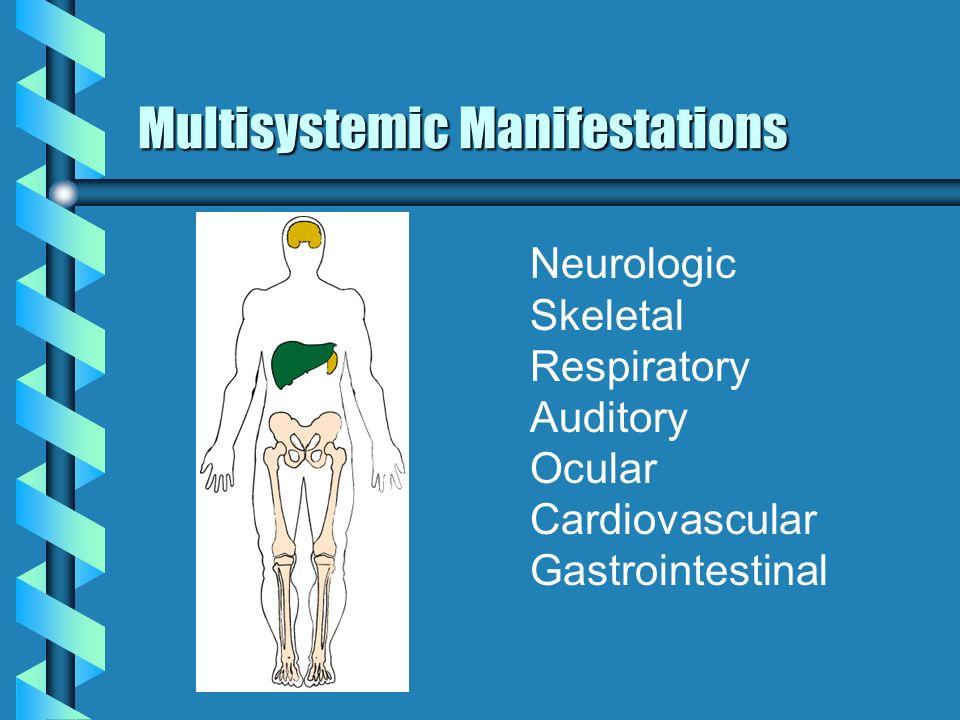Multisystemic Manifestations Neurologic Skeletal Respiratory Auditory Ocular Cardiovascular Gastrointestinal