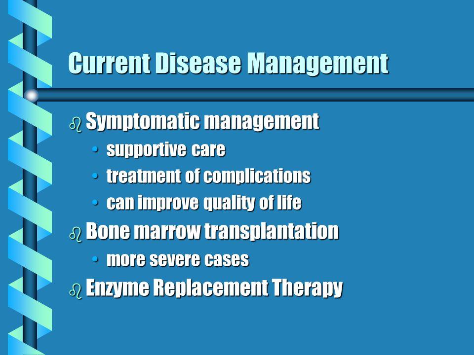 Current Disease Management b Symptomatic management supportive caresupportive care treatment of complicationstreatment of complications can improve qu