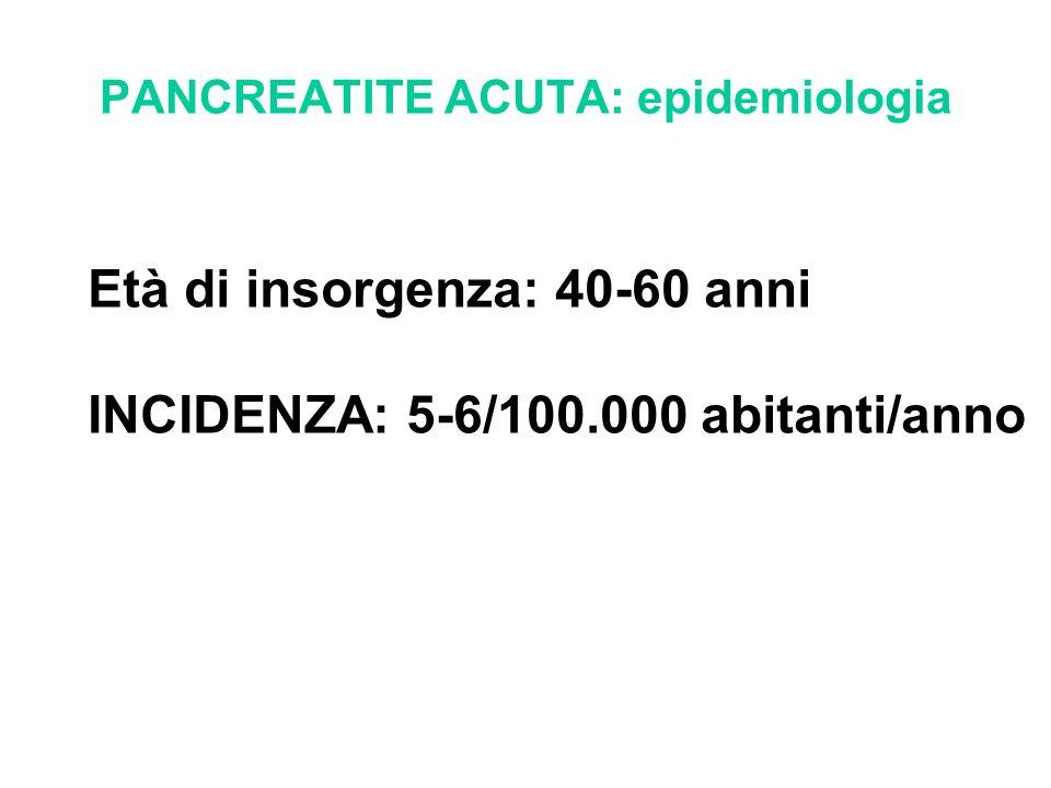 PANCREATITE ACUTA: epidemiologia Età di insorgenza: 40-60 anni INCIDENZA: 5-6/100.000 abitanti/anno