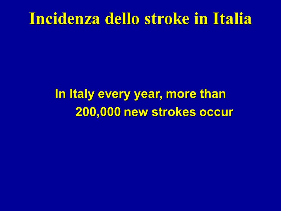 Incidenza dello stroke in Italia In Italy every year, more than 200,000 new strokes occur 200,000 new strokes occur