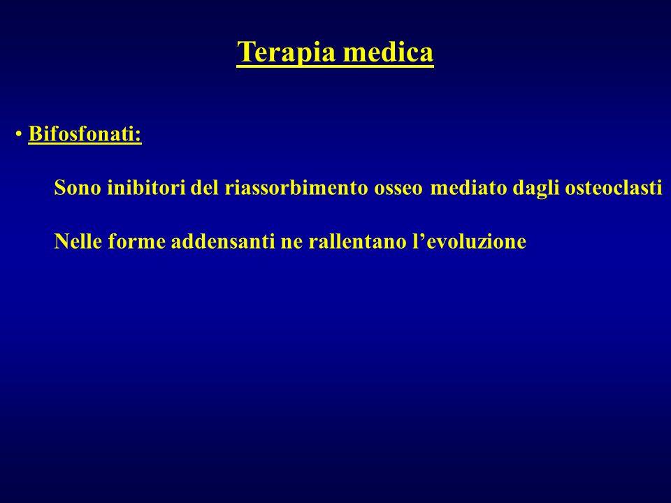 Terapia medica Bifosfonati: Sono inibitori del riassorbimento osseo mediato dagli osteoclasti Nelle forme addensanti ne rallentano levoluzione