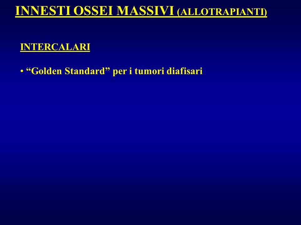 INNESTI OSSEI MASSIVI (ALLOTRAPIANTI) INTERCALARI Golden Standard per i tumori diafisari