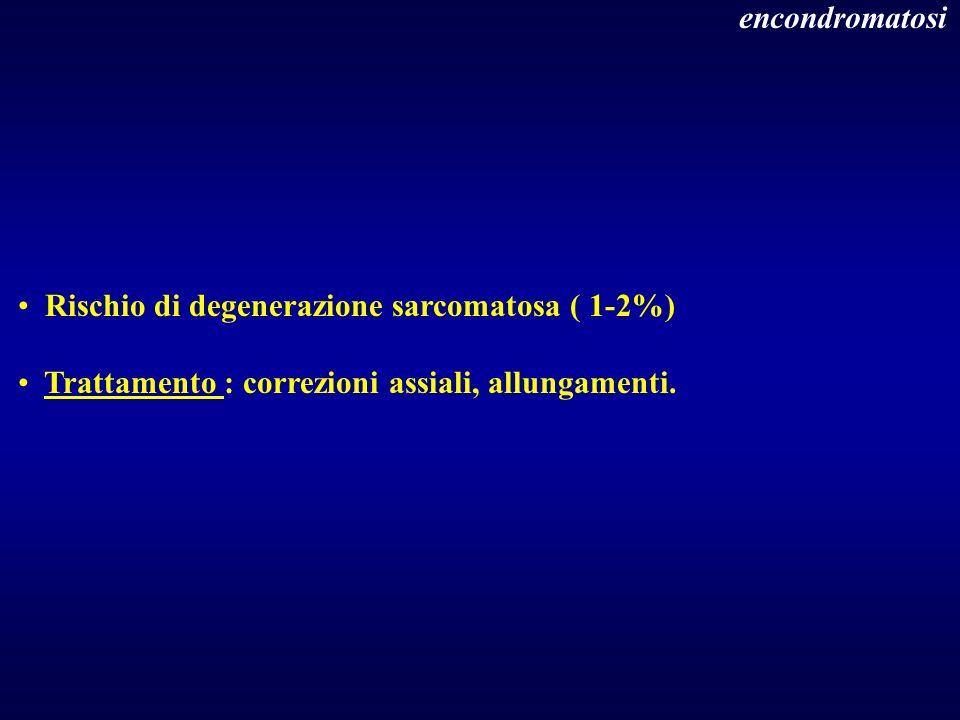 Rischio di degenerazione sarcomatosa ( 1-2%) Trattamento : correzioni assiali, allungamenti. encondromatosi