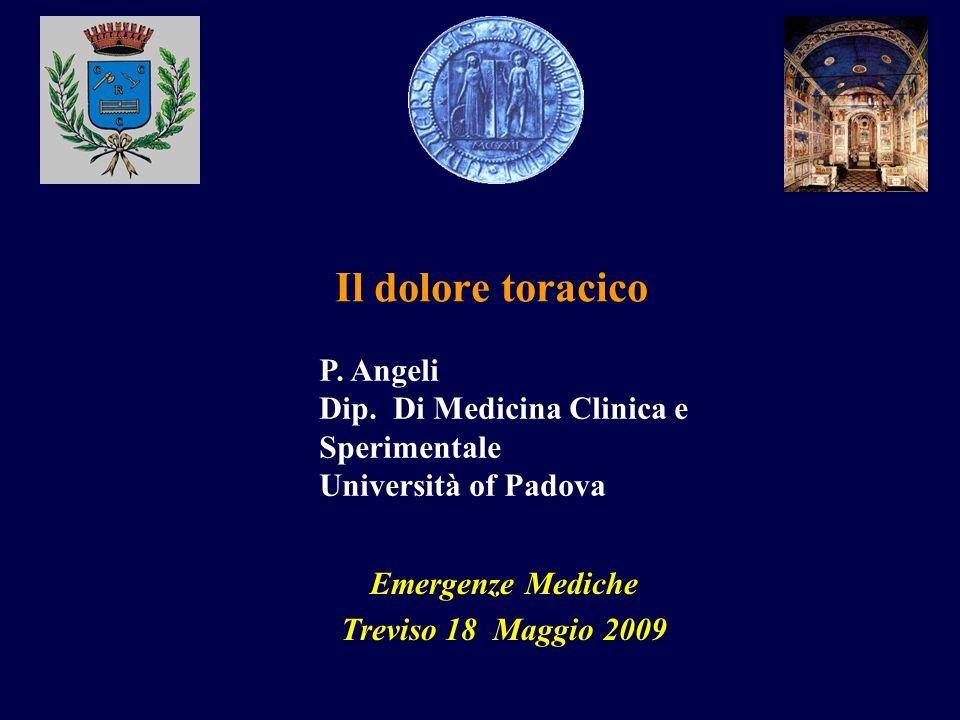 P. Angeli Dip. Di Medicina Clinica e Sperimentale Università of Padova Il dolore toracico Emergenze Mediche Treviso 18 Maggio 2009