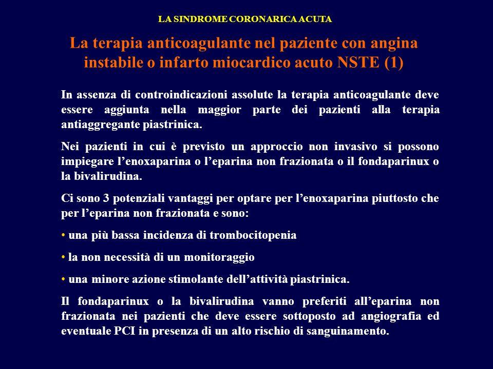 LA SINDROME CORONARICA ACUTA La terapia anticoagulante nel paziente con angina instabile o infarto miocardico acuto NSTE (1) In assenza di controindic