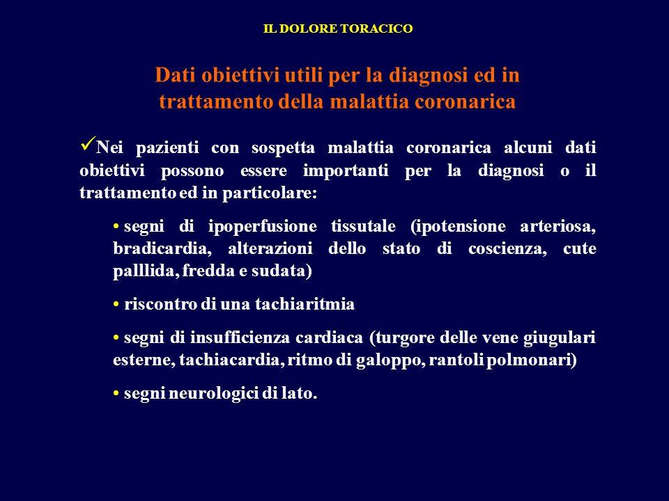 Dati obiettivi utili per la diagnosi ed in trattamento della malattia coronarica Nei pazienti con sospetta malattia coronarica alcuni dati obiettivi p