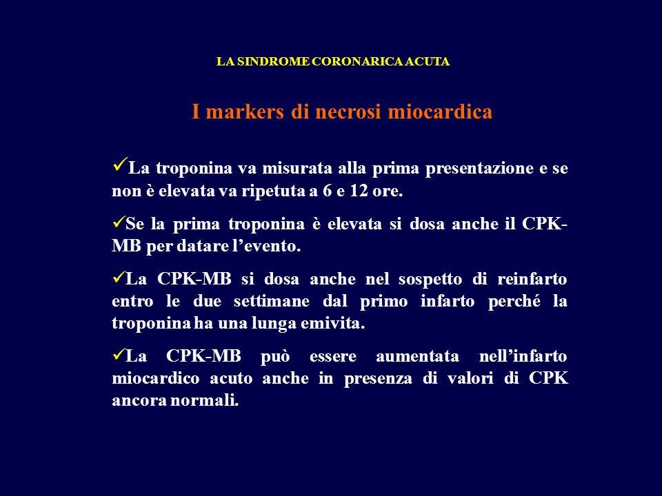 I markers di necrosi miocardica La troponina va misurata alla prima presentazione e se non è elevata va ripetuta a 6 e 12 ore. Se la prima troponina è