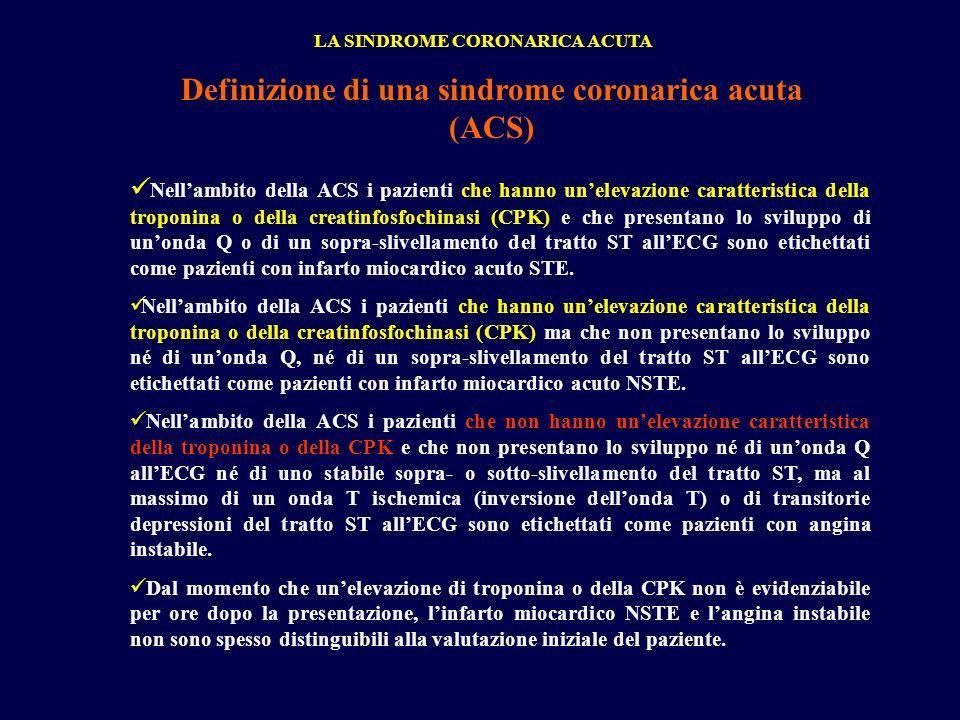 Definizione di una sindrome coronarica acuta (ACS) Nellambito della ACS i pazienti che hanno unelevazione caratteristica della troponina o della creat