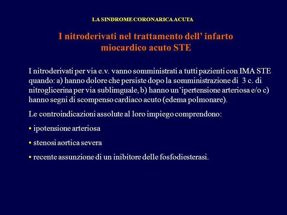 I nitroderivati nel trattamento dell infarto miocardico acuto STE LA SINDROME CORONARICA ACUTA I nitroderivati per via e.v. vanno somministrati a tutt