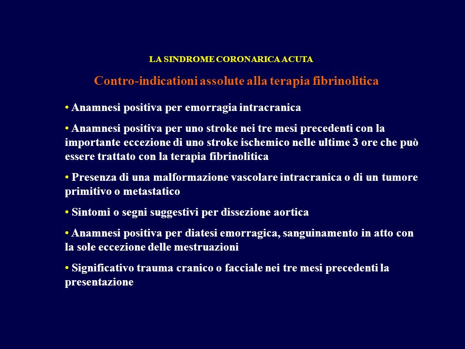Contro-indicationi assolute alla terapia fibrinolitica LA SINDROME CORONARICA ACUTA Anamnesi positiva per emorragia intracranica Anamnesi positiva per