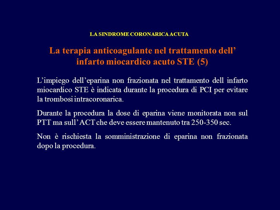 La terapia anticoagulante nel trattamento dell infarto miocardico acuto STE (5) LA SINDROME CORONARICA ACUTA Limpiego delleparina non frazionata nel t