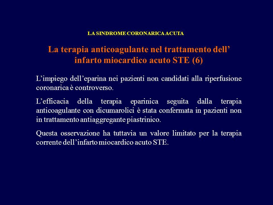 La terapia anticoagulante nel trattamento dell infarto miocardico acuto STE (6) LA SINDROME CORONARICA ACUTA Limpiego delleparina nei pazienti non can