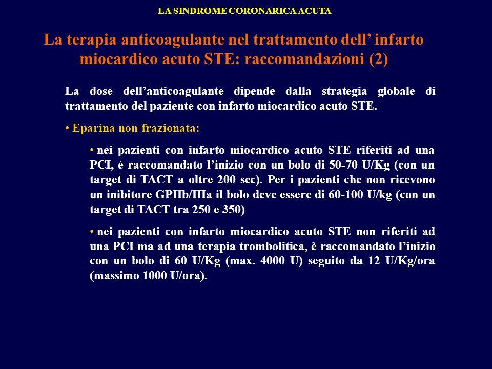 La terapia anticoagulante nel trattamento dell infarto miocardico acuto STE: raccomandazioni (2) LA SINDROME CORONARICA ACUTA La dose dellanticoagulan