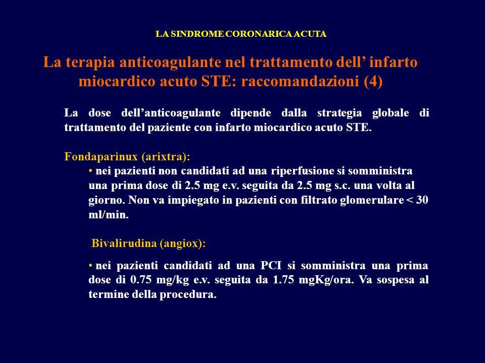 La terapia anticoagulante nel trattamento dell infarto miocardico acuto STE: raccomandazioni (4) LA SINDROME CORONARICA ACUTA La dose dellanticoagulan