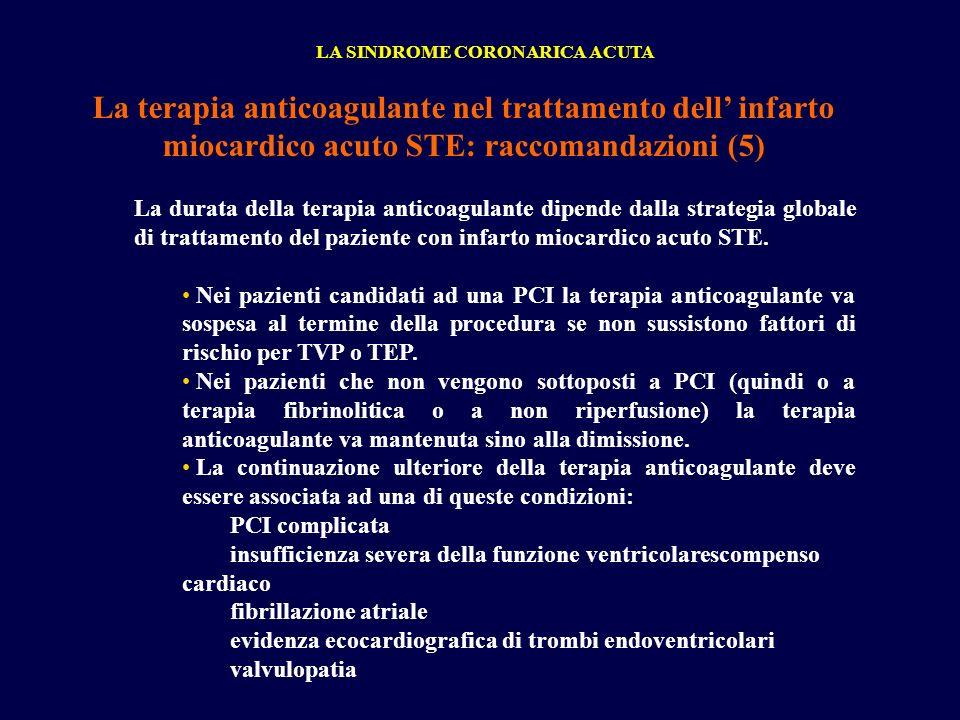 La terapia anticoagulante nel trattamento dell infarto miocardico acuto STE: raccomandazioni (5) LA SINDROME CORONARICA ACUTA La durata della terapia