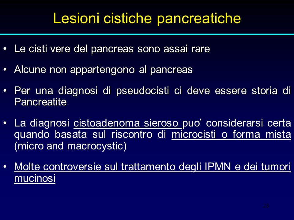 28 Le cisti vere del pancreas sono assai rareLe cisti vere del pancreas sono assai rare Alcune non appartengono al pancreasAlcune non appartengono al