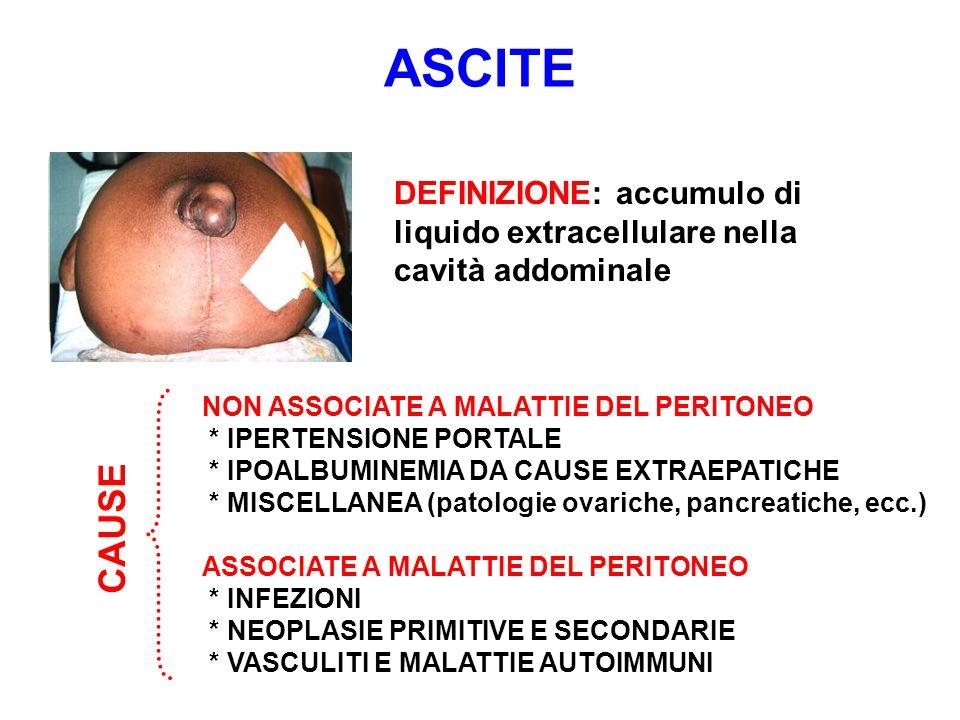 ASCITE DEFINIZIONE: accumulo di liquido extracellulare nella cavità addominale NON ASSOCIATE A MALATTIE DEL PERITONEO * IPERTENSIONE PORTALE * IPOALBU