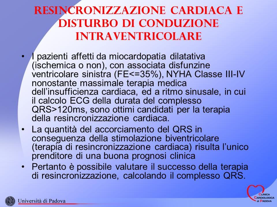 Resincronizzazione cardiaca e disturbo di conduzione intraventricolare I pazienti affetti da miocardopatia dilatativa (ischemica o non), con associata disfunzine ventricolare sinistra (FE 120ms, sono ottimi candidati per la terapia della resincronizzazione cardiaca.
