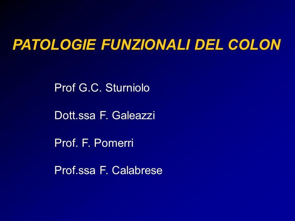 PATOLOGIE FUNZIONALI DEL COLON Prof G.C. Sturniolo Dott.ssa F. Galeazzi Prof. F. Pomerri Prof.ssa F. Calabrese