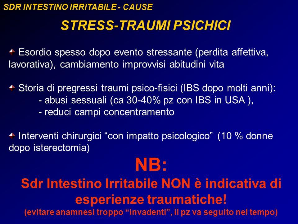 SDR INTESTINO IRRITABILE - CAUSE STRESS-TRAUMI PSICHICI Esordio spesso dopo evento stressante (perdita affettiva, lavorativa), cambiamento improvvisi