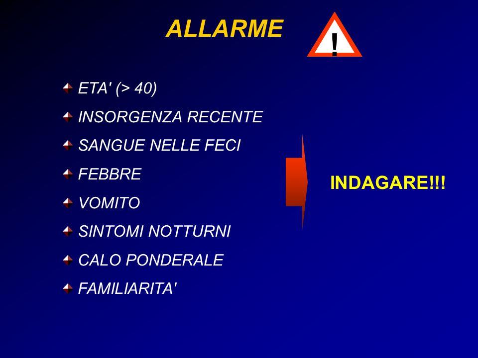 ALLARME INDAGARE!!! ! ETA' (> 40) INSORGENZA RECENTE SANGUE NELLE FECI FEBBRE VOMITO SINTOMI NOTTURNI CALO PONDERALE FAMILIARITA'