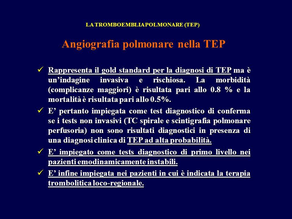 Rappresenta il gold standard per la diagnosi di TEP ma è unindagine invasiva e rischiosa. La morbidità (complicanze maggiori) è risultata pari allo 0.