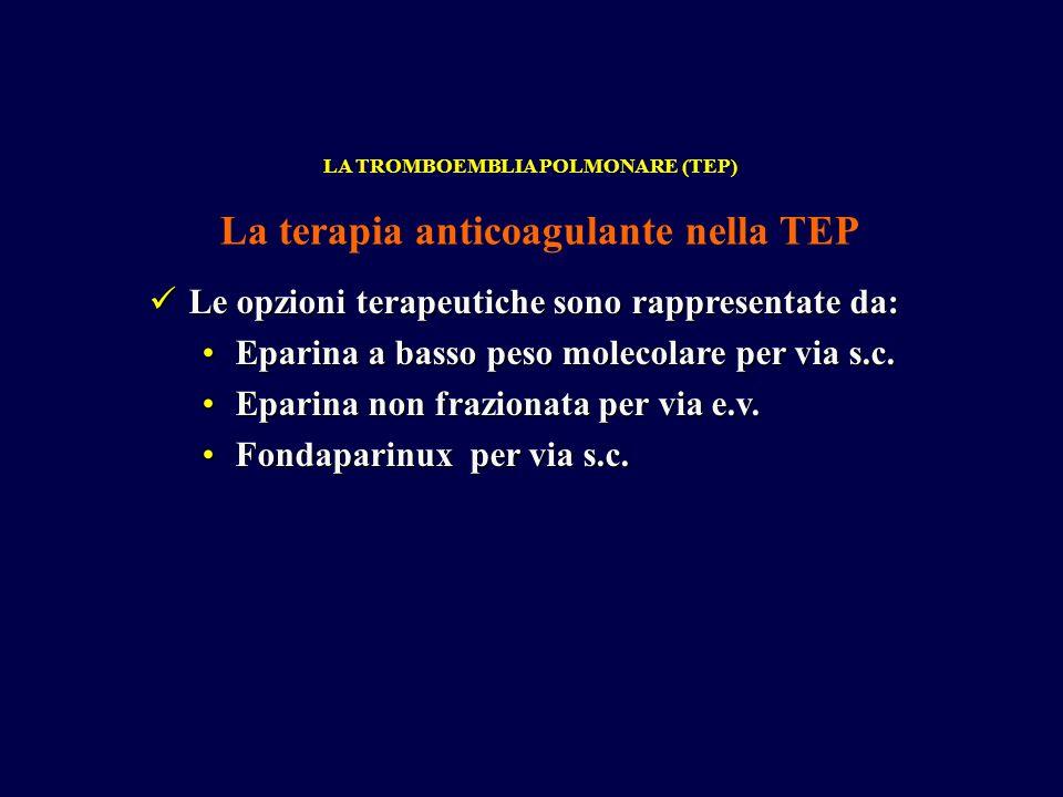 Le opzioni terapeutiche sono rappresentate da: Le opzioni terapeutiche sono rappresentate da: Eparina a basso peso molecolare per via s.c.Eparina a basso peso molecolare per via s.c.