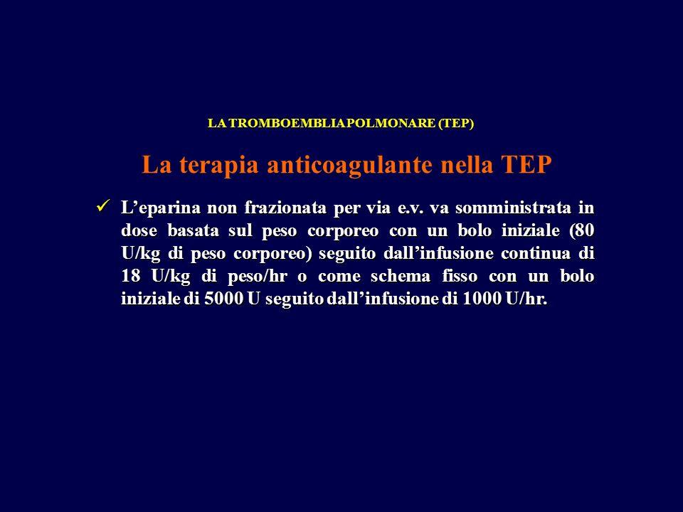 Leparina non frazionata per via e.v. va somministrata in dose basata sul peso corporeo con un bolo iniziale (80 U/kg di peso corporeo) seguito dallinf