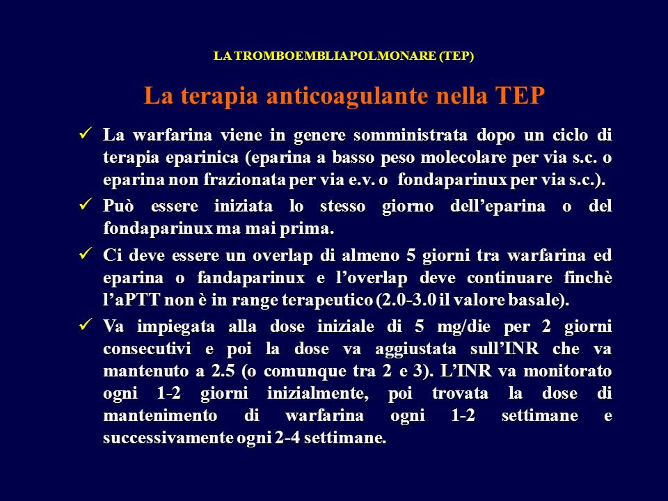 La warfarina viene in genere somministrata dopo un ciclo di terapia eparinica (eparina a basso peso molecolare per via s.c. o eparina non frazionata p