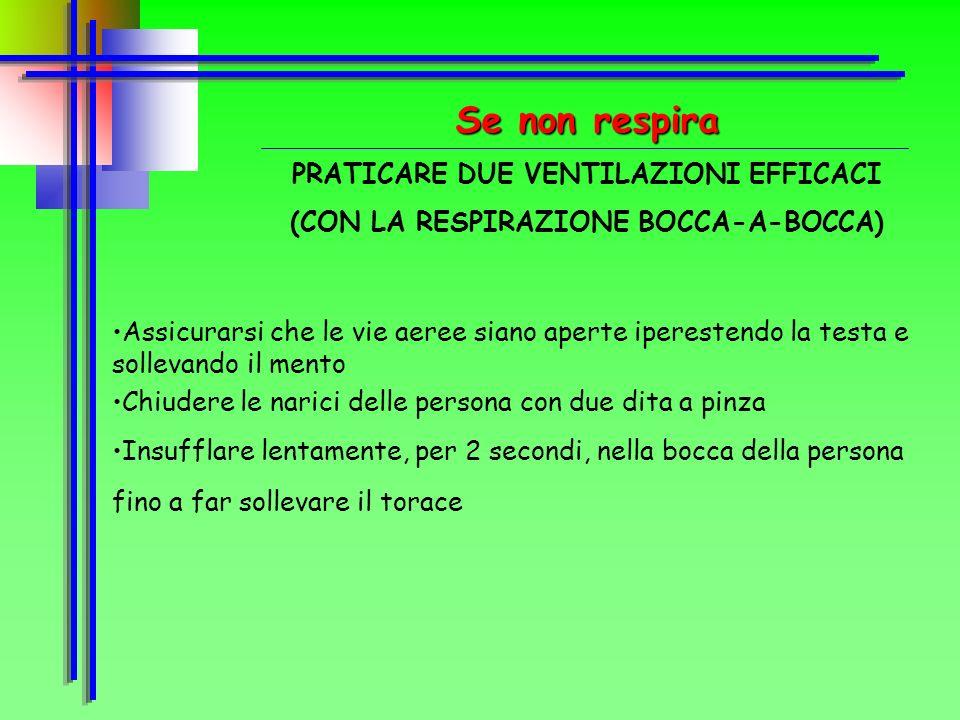 Se non respira PRATICARE DUE VENTILAZIONI EFFICACI (CON LA RESPIRAZIONE BOCCA-A-BOCCA)