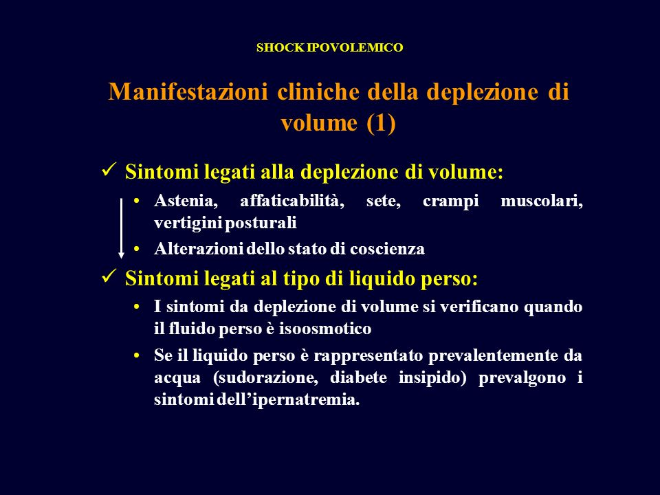 Sintomi legati alla deplezione di volume: Astenia, affaticabilità, sete, crampi muscolari, vertigini posturali Alterazioni dello stato di coscienza Si
