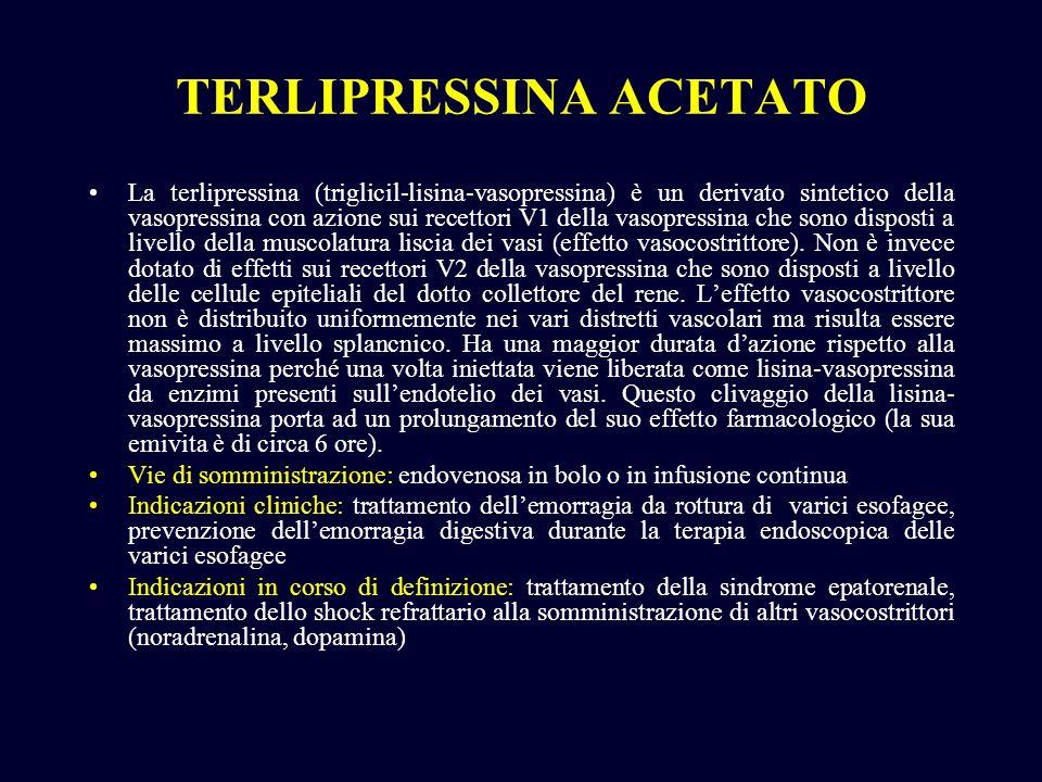 TERLIPRESSINA ACETATO La terlipressina (triglicil-lisina-vasopressina) è un derivato sintetico della vasopressina con azione sui recettori V1 della va
