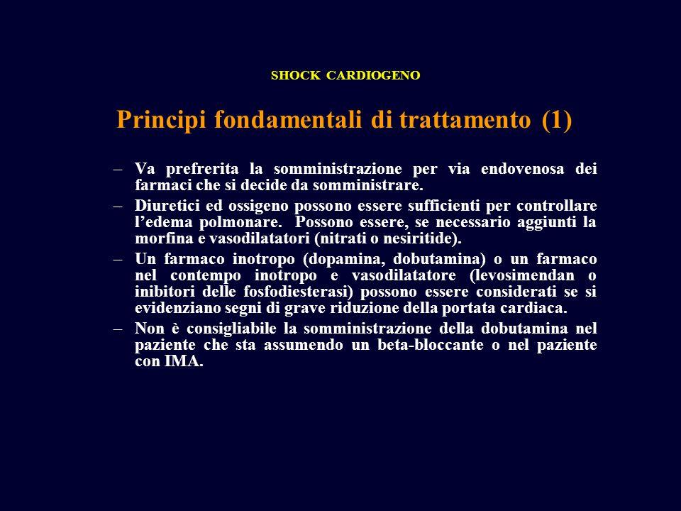 Principi fondamentali di trattamento (1) SHOCK CARDIOGENO –Va prefrerita la somministrazione per via endovenosa dei farmaci che si decide da somminist