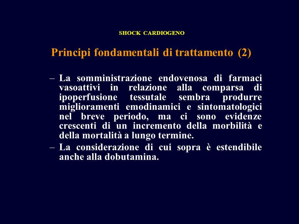 Principi fondamentali di trattamento (2) SHOCK CARDIOGENO –La somministrazione endovenosa di farmaci vasoattivi in relazione alla comparsa di ipoperfu