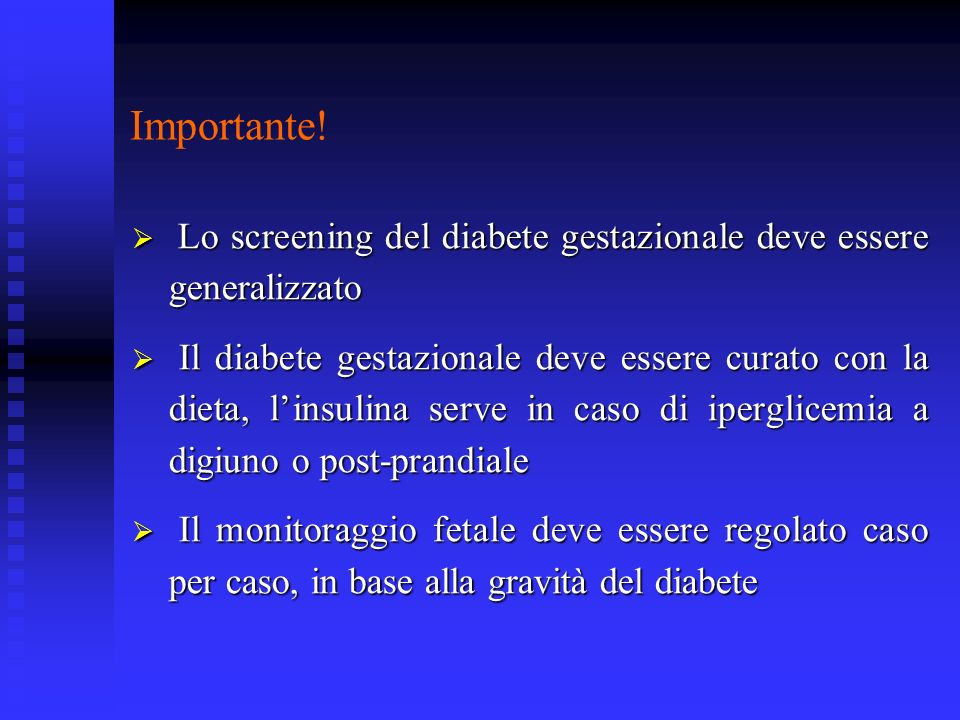 Importante! Lo screening del diabete gestazionale deve essere generalizzato Lo screening del diabete gestazionale deve essere generalizzato Il diabete