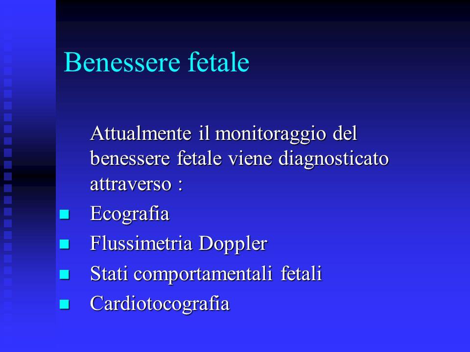Benessere fetale Attualmente il monitoraggio del benessere fetale viene diagnosticato attraverso : Attualmente il monitoraggio del benessere fetale vi