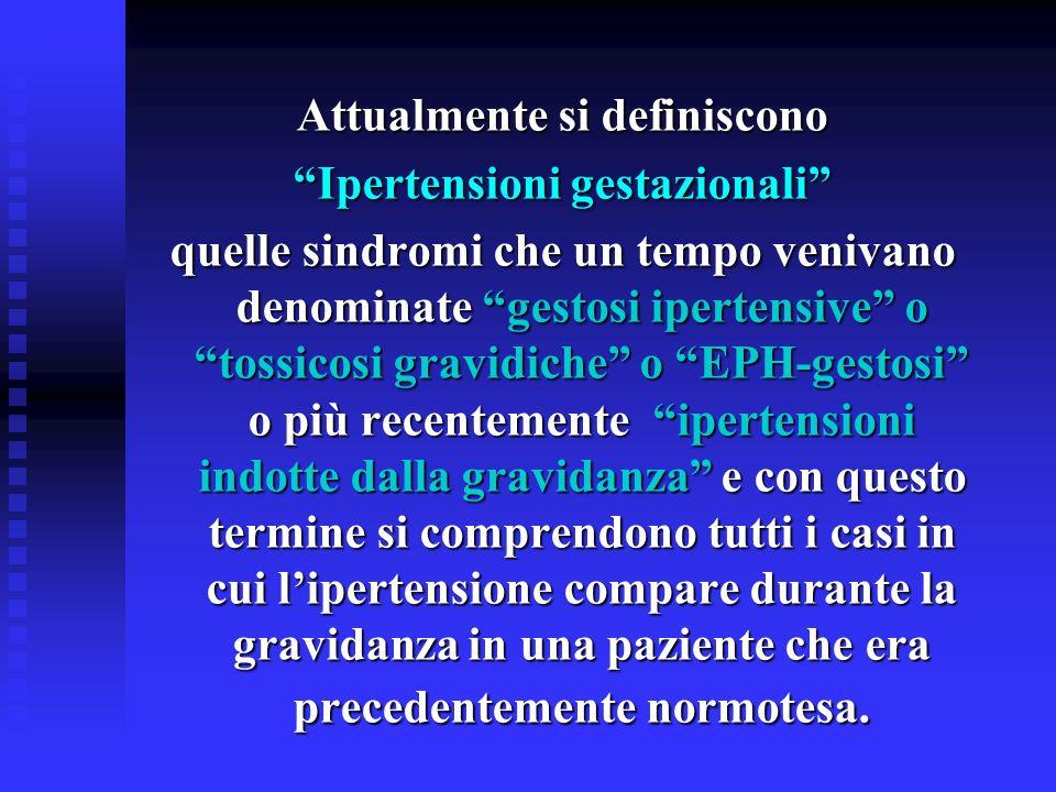 Attualmente si definiscono Ipertensioni gestazionali quelle sindromi che un tempo venivano denominate gestosi ipertensive o tossicosi gravidiche o EPH