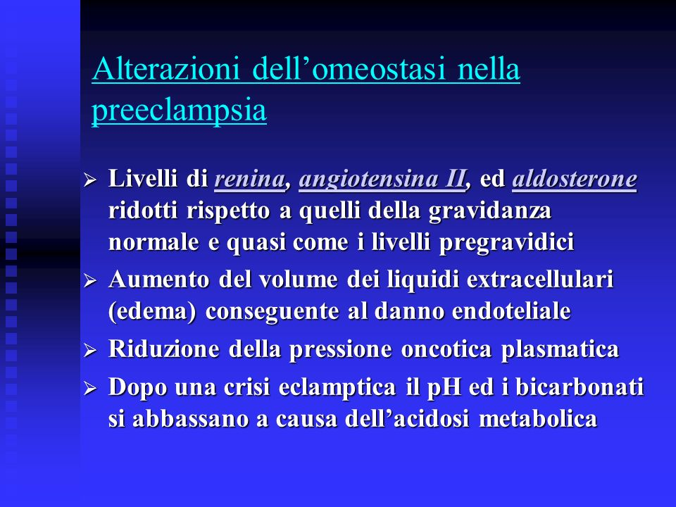 Alterazioni dellomeostasi nella preeclampsia Livelli di renina, angiotensina II, ed aldosterone ridotti rispetto a quelli della gravidanza normale e q