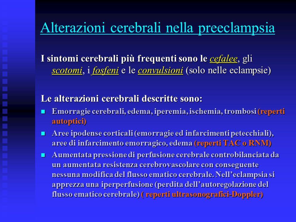Alterazioni cerebrali nella preeclampsia I sintomi cerebrali più frequenti sono le cefalee, gli scotomi fosfeni e le convulsioni (solo nelle eclampsie