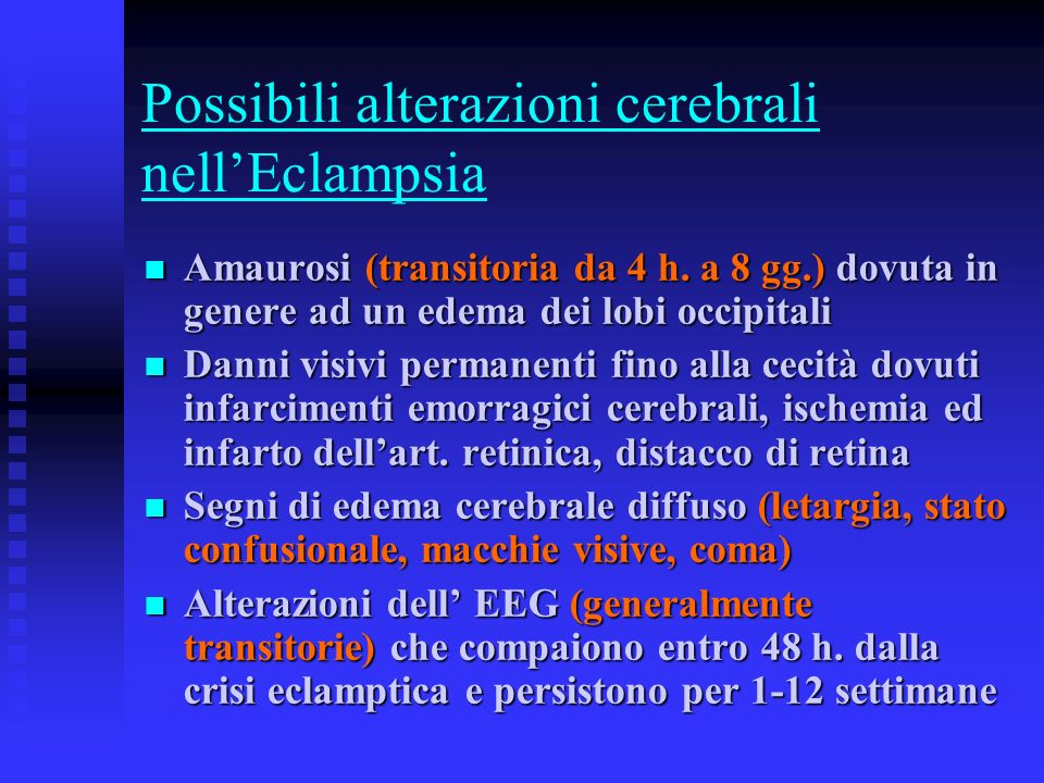Possibili alterazioni cerebrali nellEclampsia Amaurosi (transitoria da 4 h. a 8 gg.) dovuta in genere ad un edema dei lobi occipitali Amaurosi (transi